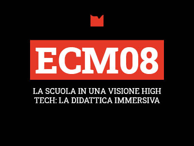 ECM08 – LA SCUOLA IN UNA VISIONE HIGH TECH: LA DIDATTICA IMMERSIVA