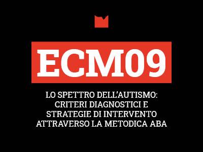 ECM09 – LO SPETTRO DELL'AUTISMO: CRITERI DIAGNOSTICI E STRATEGIE DI INTERVENTO ATTRAVERSO LA METODICA ABA