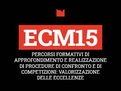 ECM15 – PERCORSI FORMATIVI DI APPROFONDIMENTO E REALIZZAZIONE DI PROCEDURE DI CONFRONTO E DI COMPETIZIONI: VALORIZZAZIONE DELLE ECCELLENZE