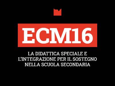 ECM16 – LA DIDATTICA SPECIALE E L'INTEGRAZIONE PER IL SOSTEGNO NELLA SCUOLA SECONDARIA
