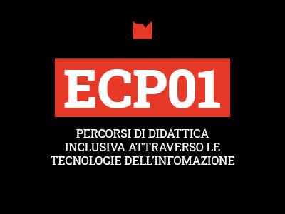 ECP01 – PERCORSI DI DIDATTICA INCLUSIVA ATTRAVERSO LE TECNOLOGIE DELL'INFOMAZIONE E DELLA COMUNICAZIONE