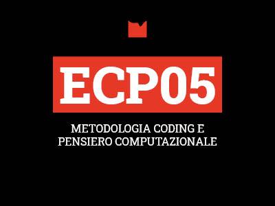 ECP05 – METODOLOGIA CODING E PENSIERO COMPUTAZIONALE