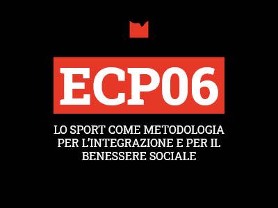 ECP06 – LO SPORT COME METODOLOGIA PER L'INTEGRAZIONE E PER IL BENESSERE SOCIALE