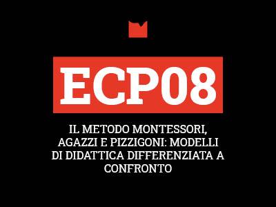 ECP08 – IL METODO MONTESSORI, AGAZZI E PIZZIGONI: MODELLI DI DIDATTICA DIFFERENZIATA A CONFRONTO