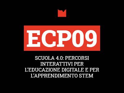 ECP09 – SCUOLA 4.0: PERCORSI INTERATTIVI PER L'EDUCAZIONE DIGITALE E PER L'APPRENDIMENTO STEM