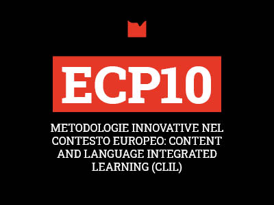 ECP10 – METODOLOGIE INNOVATIVE NEL CONTESTO EUROPEO: CONTENT AND LANGUAGE INTEGRATED LEARNING (CLIL)