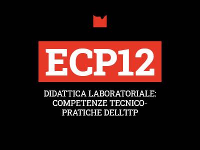ECP12 – DIDATTICA LABORATORIALE: COMPETENZE TECNICO-PRATICHE DELL'ITP