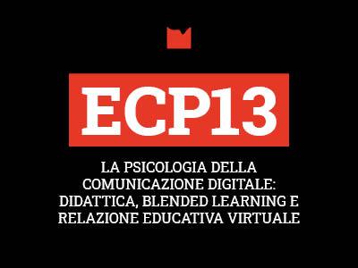 ECP13 – LA PSICOLOGIA DELLA COMUNICAZIONE DIGITALE: DIDATTICA, BLENDED LEARNING E RELAZIONE EDUCATIVA VIRTUALE